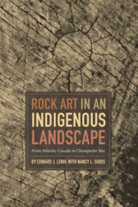 New Book from Archaeologist Edward J. Lenik:ROCK ART IN AN INDIGENOUS LANDSCAPE: From Atlantic Canada to Chesapeake Bay